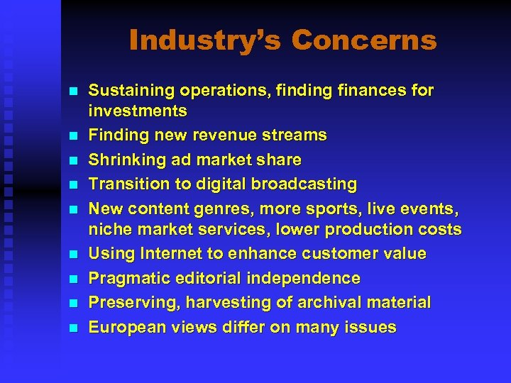 Industry's Concerns n n n n n Sustaining operations, finding finances for investments Finding