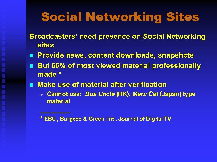 Social Networking Sites Broadcasters' need presence on Social Networking sites n Provide news, content