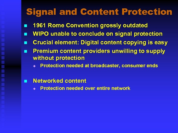 Signal and Content Protection n n 1961 Rome Convention grossly outdated WIPO unable to