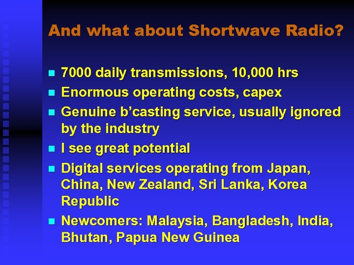 And what about Shortwave Radio? n n n 7000 daily transmissions, 10, 000 hrs