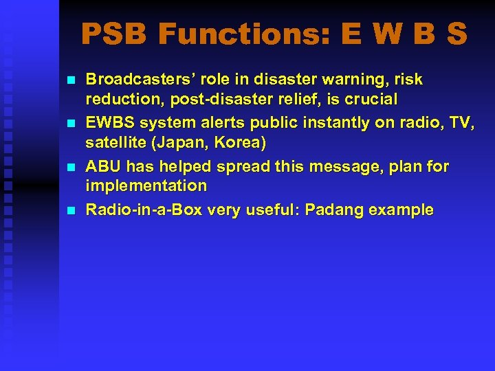 PSB Functions: E W B S n n Broadcasters' role in disaster warning, risk