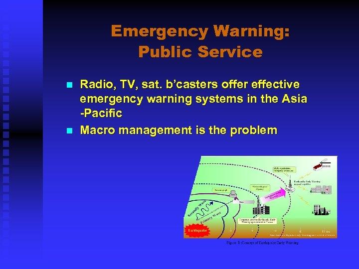 Emergency Warning: Public Service n n Radio, TV, sat. b'casters offer effective emergency warning