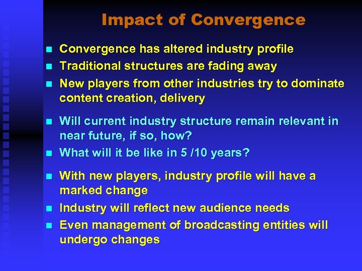 Impact of Convergence n n n n Convergence has altered industry profile Traditional structures