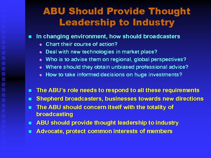 ABU Should Provide Thought Leadership to Industry n In changing environment, how should broadcasters
