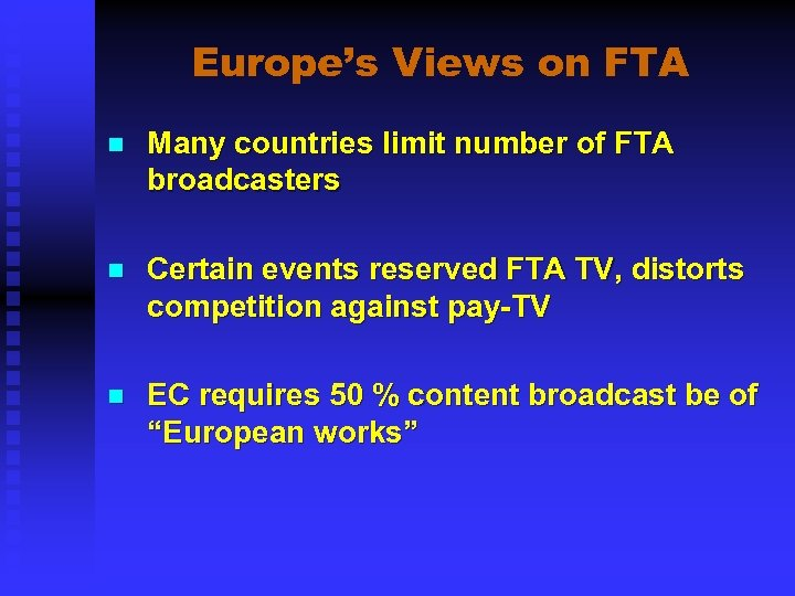 Europe's Views on FTA n Many countries limit number of FTA broadcasters n Certain