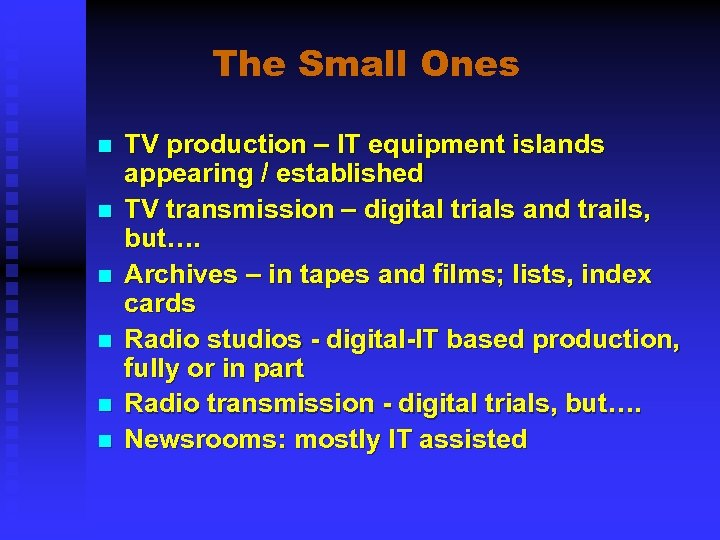 The Small Ones n n n TV production – IT equipment islands appearing /