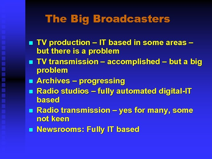 The Big Broadcasters n n n TV production – IT based in some areas