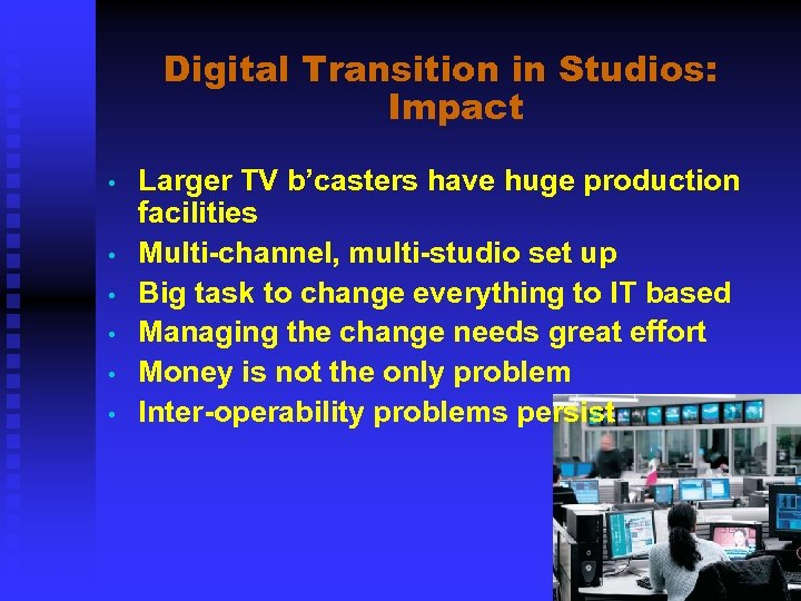 Digital Transition in Studios: Impact • • • Larger TV b'casters have huge production
