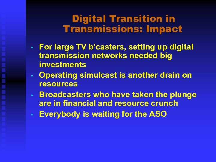 Digital Transition in Transmissions: Impact • • For large TV b'casters, setting up digital
