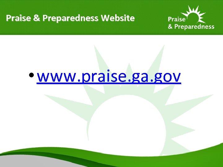 Praise & Preparedness Website • www. praise. ga. gov
