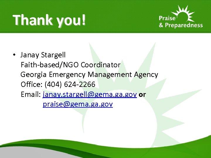 Thank you! • Janay Stargell Faith-based/NGO Coordinator Georgia Emergency Management Agency Office: (404) 624
