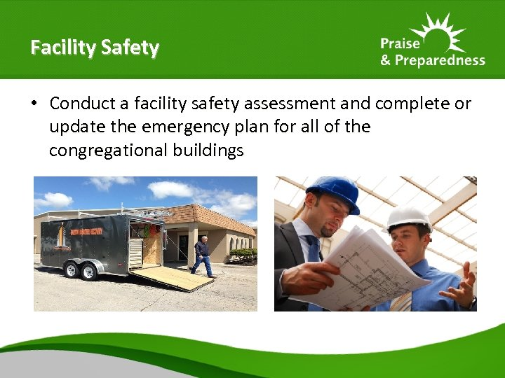 Facility Safety • Conduct a facility safety assessment and complete or update the emergency