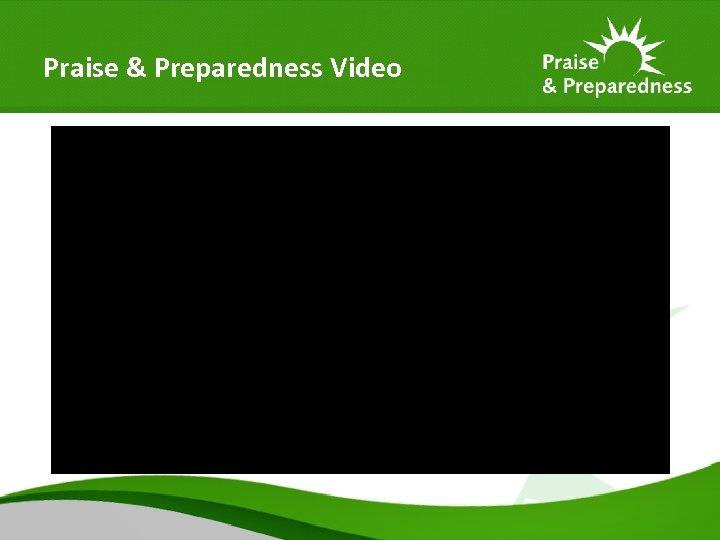 Praise & Preparedness Video