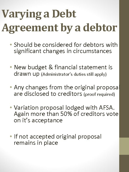 Varying a Debt Agreement by a debtor • Should be considered for debtors with