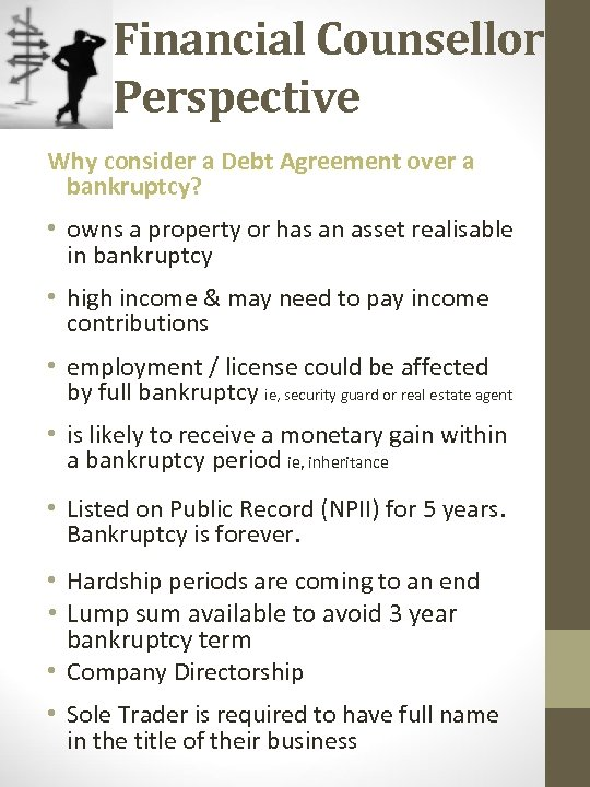Financial Counsellor Perspective Why consider a Debt Agreement over a bankruptcy? • owns a
