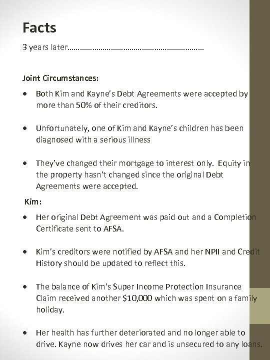 Facts 3 years later…………………………… Joint Circumstances: Both Kim and Kayne's Debt Agreements were accepted