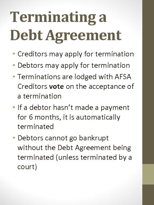 Terminating a Debt Agreement • Creditors may apply for termination • Debtors may apply