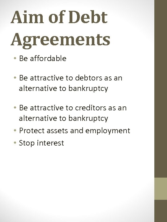 Aim of Debt Agreements • Be affordable • Be attractive to debtors as an