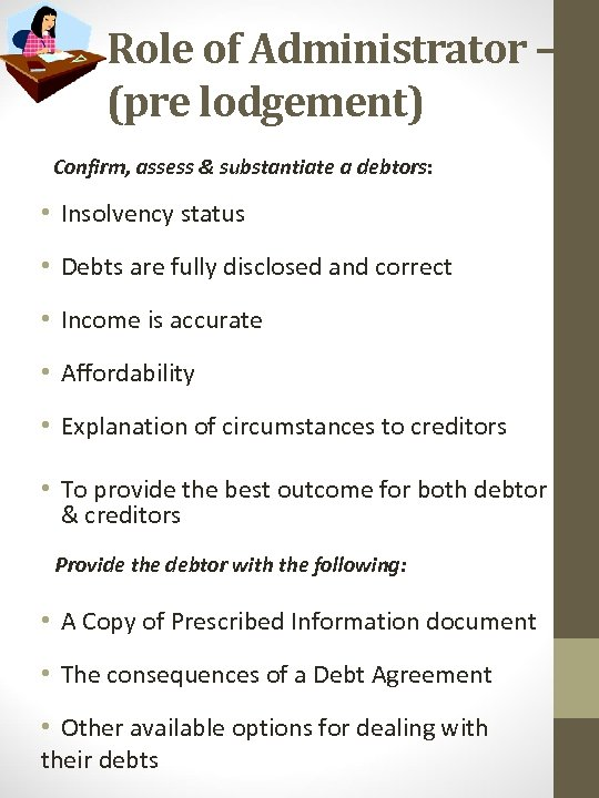 Role of Administrator – (pre lodgement) Confirm, assess & substantiate a debtors: • Insolvency