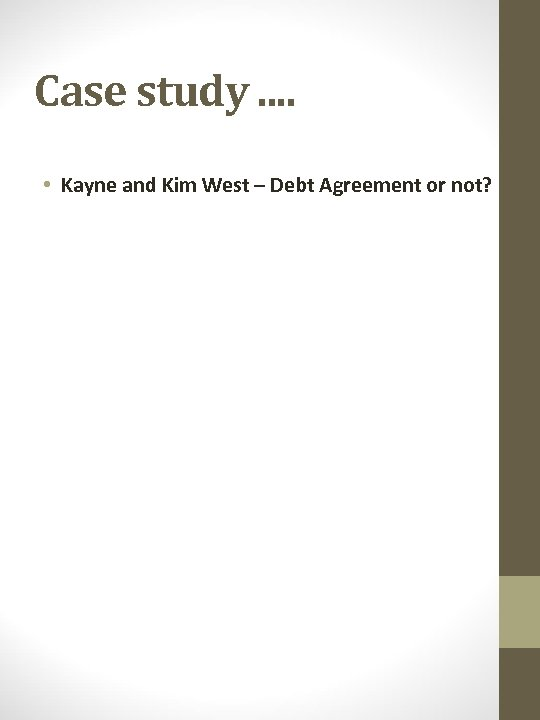 Case study. . • Kayne and Kim West – Debt Agreement or not?