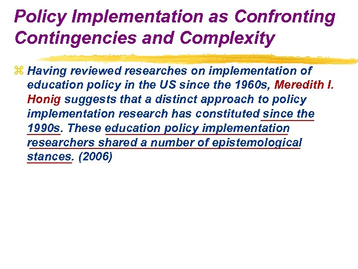 Policy Implementation as Confronting Contingencies and Complexity z Having reviewed researches on implementation of