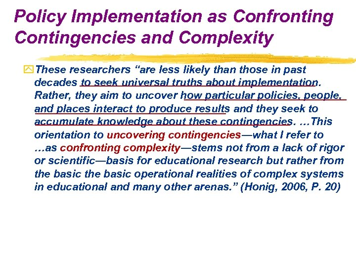 "Policy Implementation as Confronting Contingencies and Complexity y. These researchers ""are less likely than"