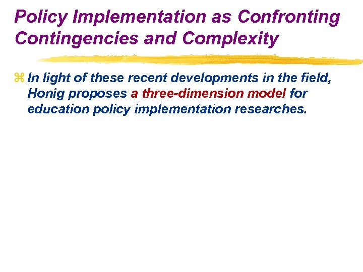 Policy Implementation as Confronting Contingencies and Complexity z In light of these recent developments