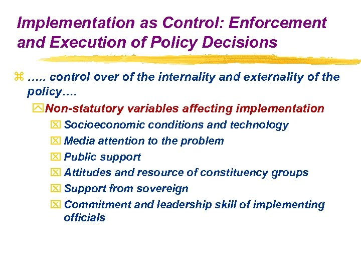 Implementation as Control: Enforcement and Execution of Policy Decisions z …. . control over