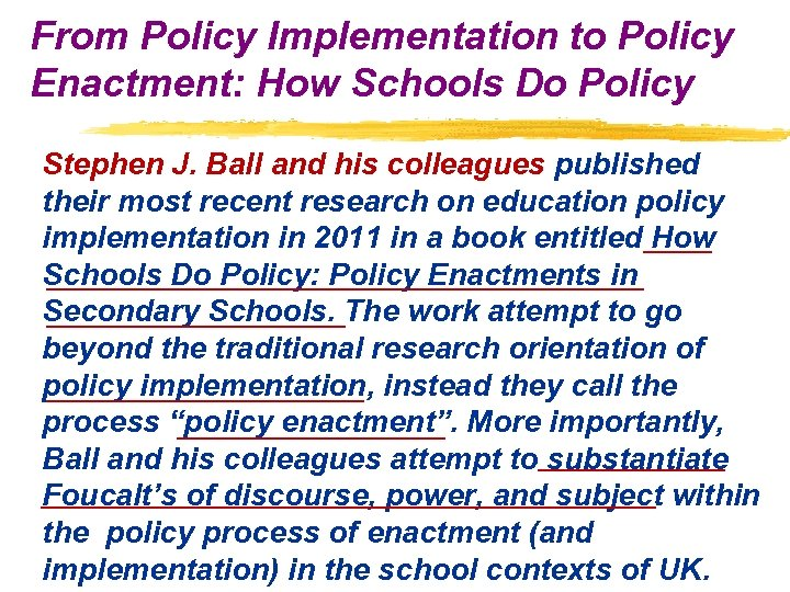 From Policy Implementation to Policy Enactment: How Schools Do Policy Stephen J. Ball and