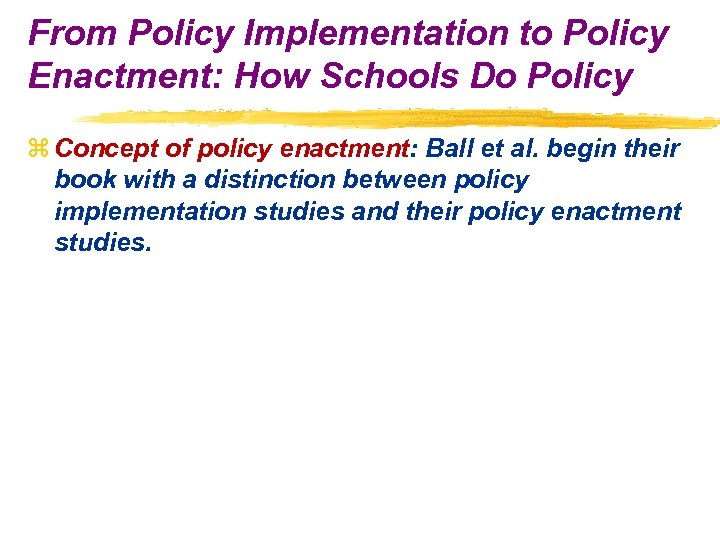 From Policy Implementation to Policy Enactment: How Schools Do Policy z Concept of policy