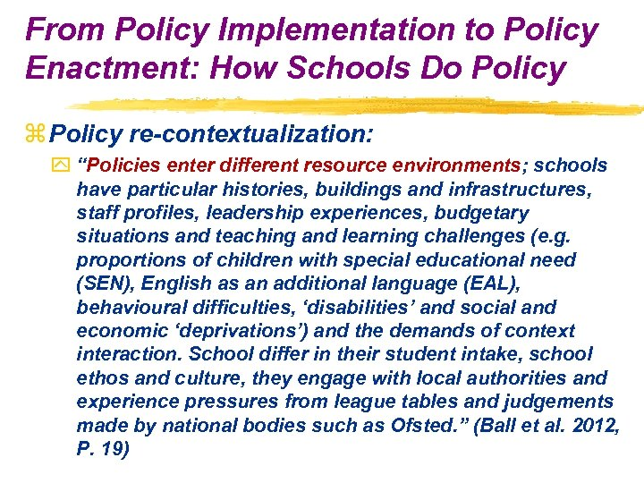 From Policy Implementation to Policy Enactment: How Schools Do Policy z Policy re-contextualization: y