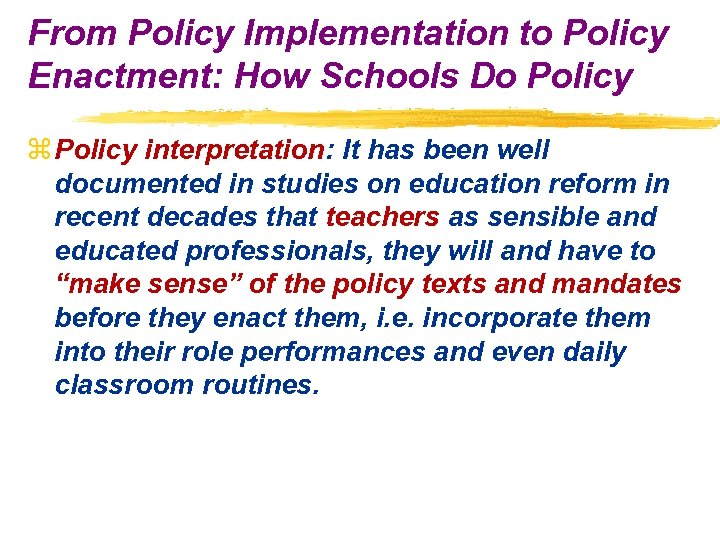 From Policy Implementation to Policy Enactment: How Schools Do Policy z Policy interpretation: It