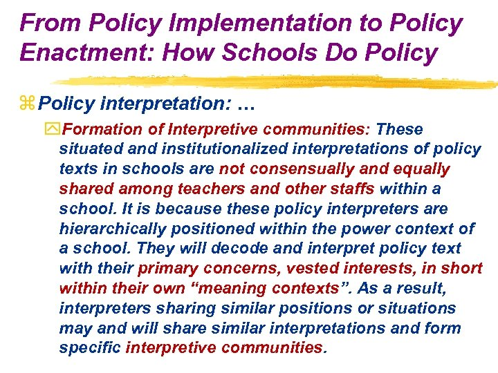 From Policy Implementation to Policy Enactment: How Schools Do Policy z Policy interpretation: …