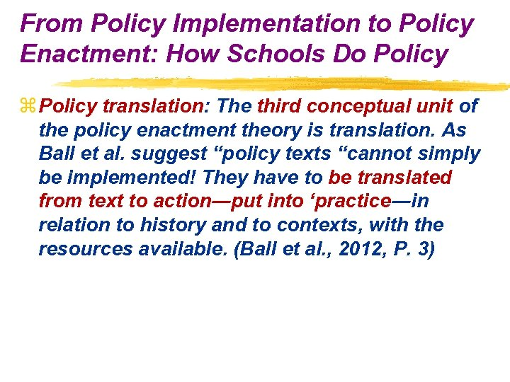 From Policy Implementation to Policy Enactment: How Schools Do Policy z Policy translation: The