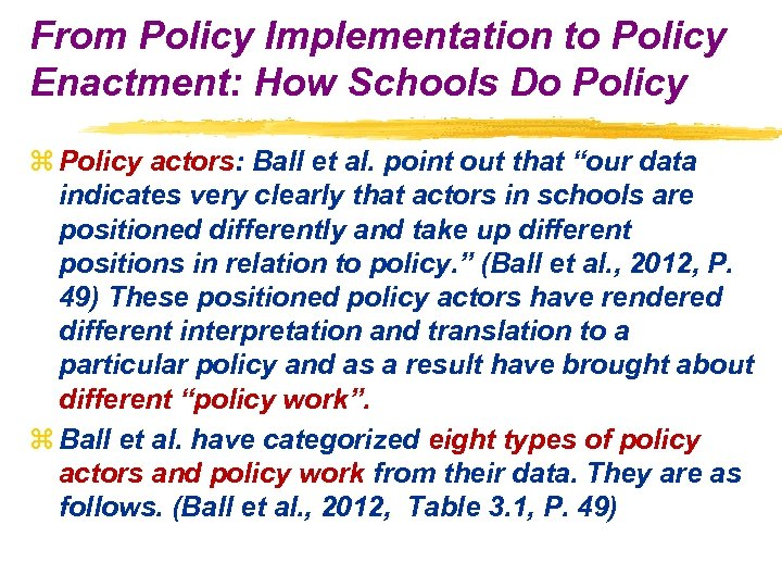 From Policy Implementation to Policy Enactment: How Schools Do Policy z Policy actors: Ball