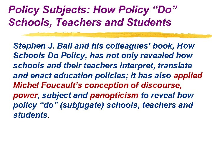 "Policy Subjects: How Policy ""Do"" Schools, Teachers and Students Stephen J. Ball and his"