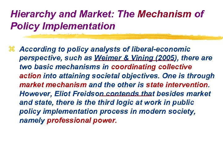 Hierarchy and Market: The Mechanism of Policy Implementation z According to policy analysts of