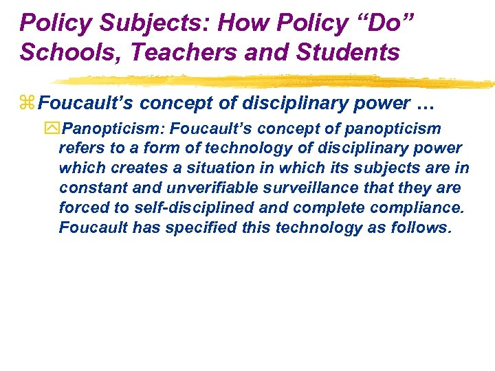 "Policy Subjects: How Policy ""Do"" Schools, Teachers and Students z Foucault's concept of disciplinary"