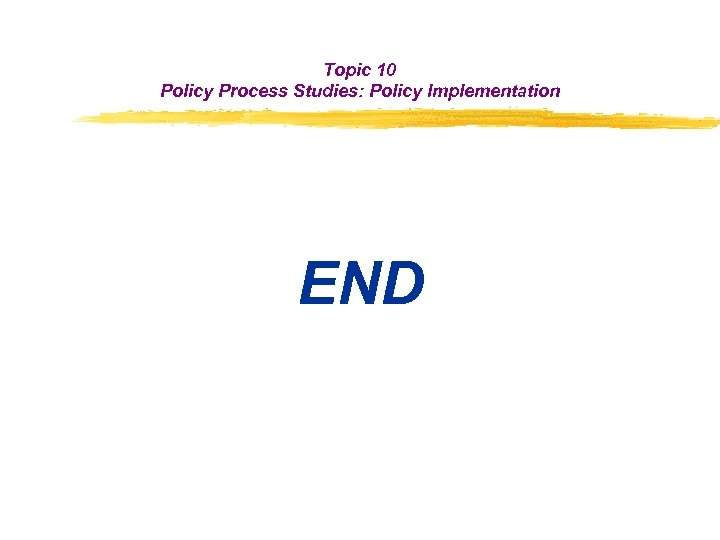 Topic 10 Policy Process Studies: Policy Implementation END