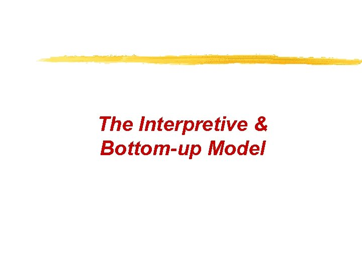 The Interpretive & Bottom-up Model