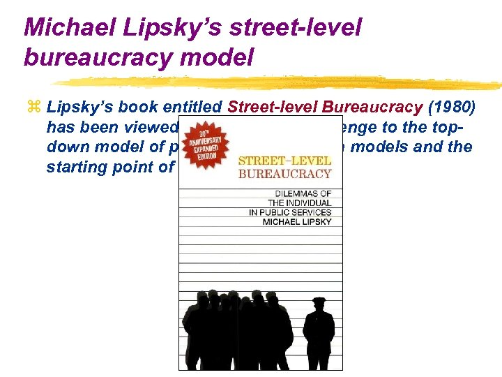 Michael Lipsky's street-level bureaucracy model z Lipsky's book entitled Street-level Bureaucracy (1980) has been
