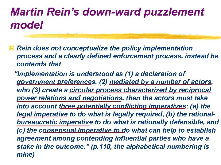 Martin Rein's down-ward puzzlement model z Rein does not conceptualize the policy implementation process