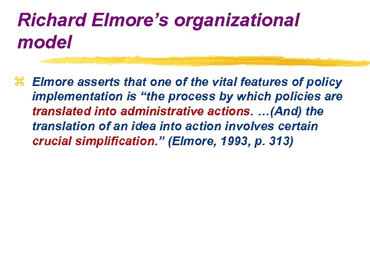 Richard Elmore's organizational model z Elmore asserts that one of the vital features of