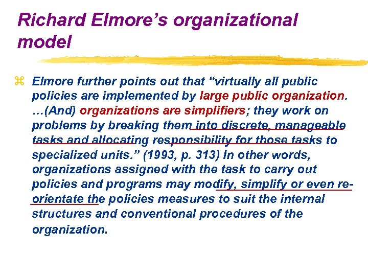 "Richard Elmore's organizational model z Elmore further points out that ""virtually all public policies"