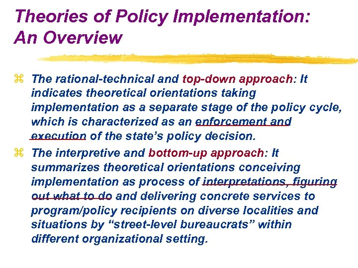 Theories of Policy Implementation: An Overview z The rational-technical and top-down approach: It indicates