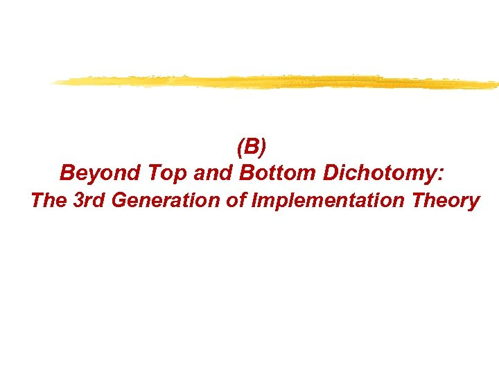 (B) Beyond Top and Bottom Dichotomy: The 3 rd Generation of Implementation Theory
