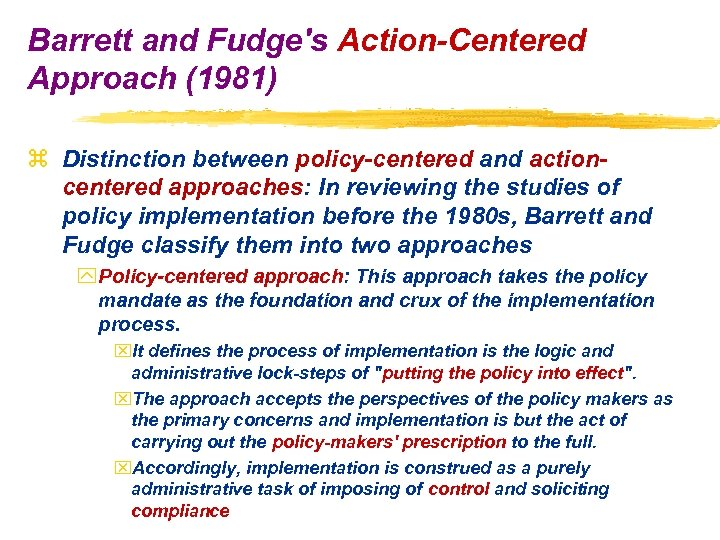 Barrett and Fudge's Action-Centered Approach (1981) z Distinction between policy-centered and actioncentered approaches: In