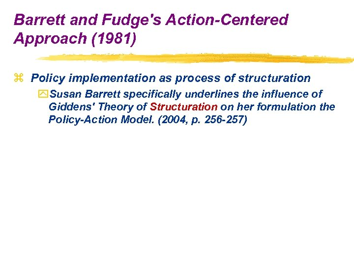 Barrett and Fudge's Action-Centered Approach (1981) z Policy implementation as process of structuration y.
