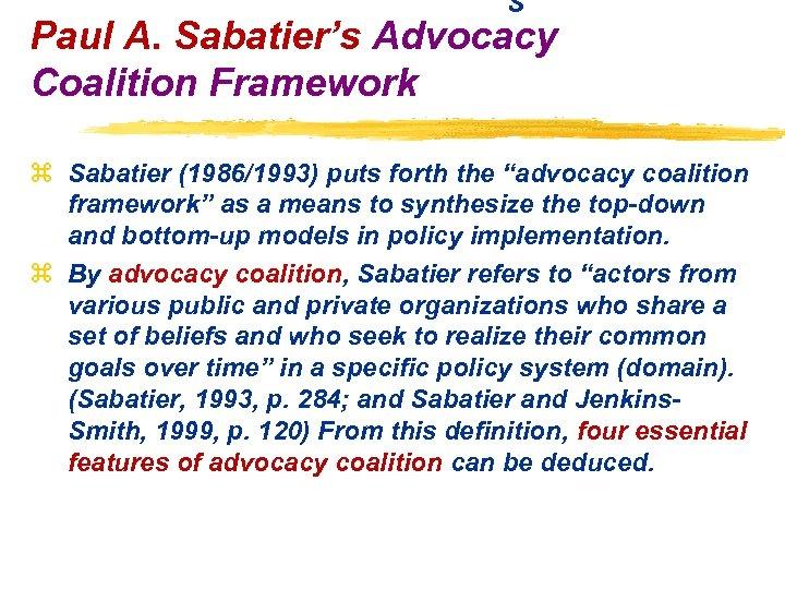 "S Paul A. Sabatier's Advocacy Coalition Framework z Sabatier (1986/1993) puts forth the ""advocacy"