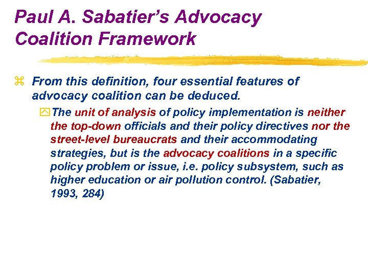 Paul A. Sabatier's Advocacy Coalition Framework z From this definition, four essential features of